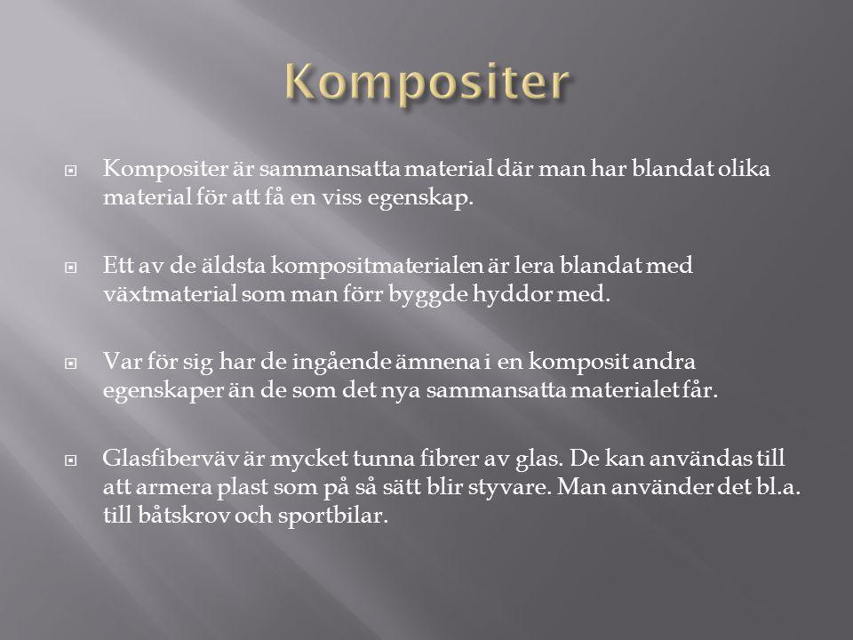 Kompositer Kompositer är sammansatta material där man har blandat olika material för att få en viss egenskap.