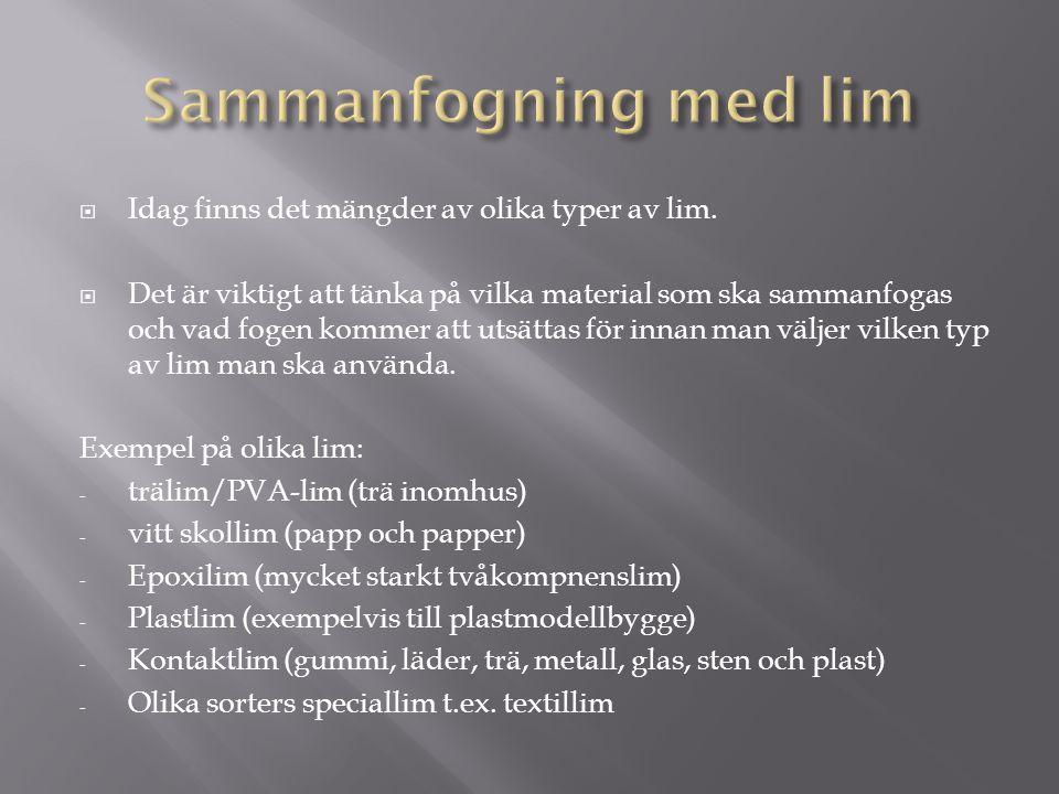 Sammanfogning med lim Idag finns det mängder av olika typer av lim.