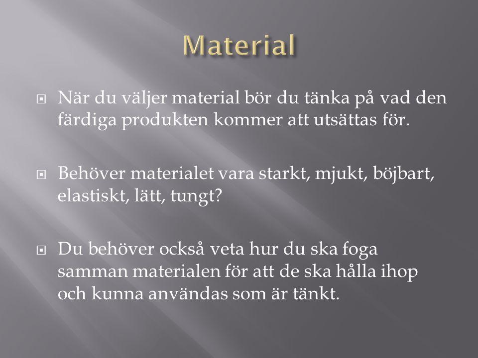 Material När du väljer material bör du tänka på vad den färdiga produkten kommer att utsättas för.