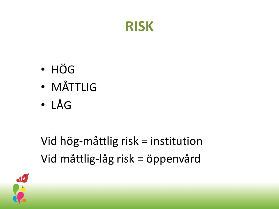RISK HÖG MÅTTLIG LÅG Vid hög-måttlig risk = institution