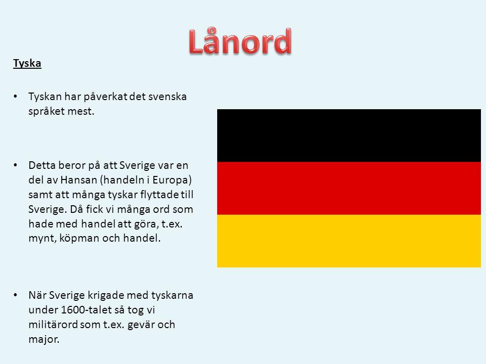 Lånord Tyska Tyskan har påverkat det svenska språket mest.