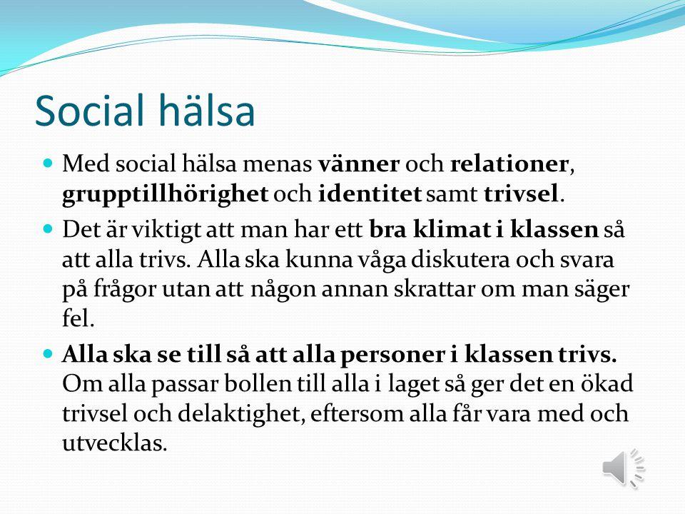 Social hälsa Med social hälsa menas vänner och relationer, grupptillhörighet och identitet samt trivsel.