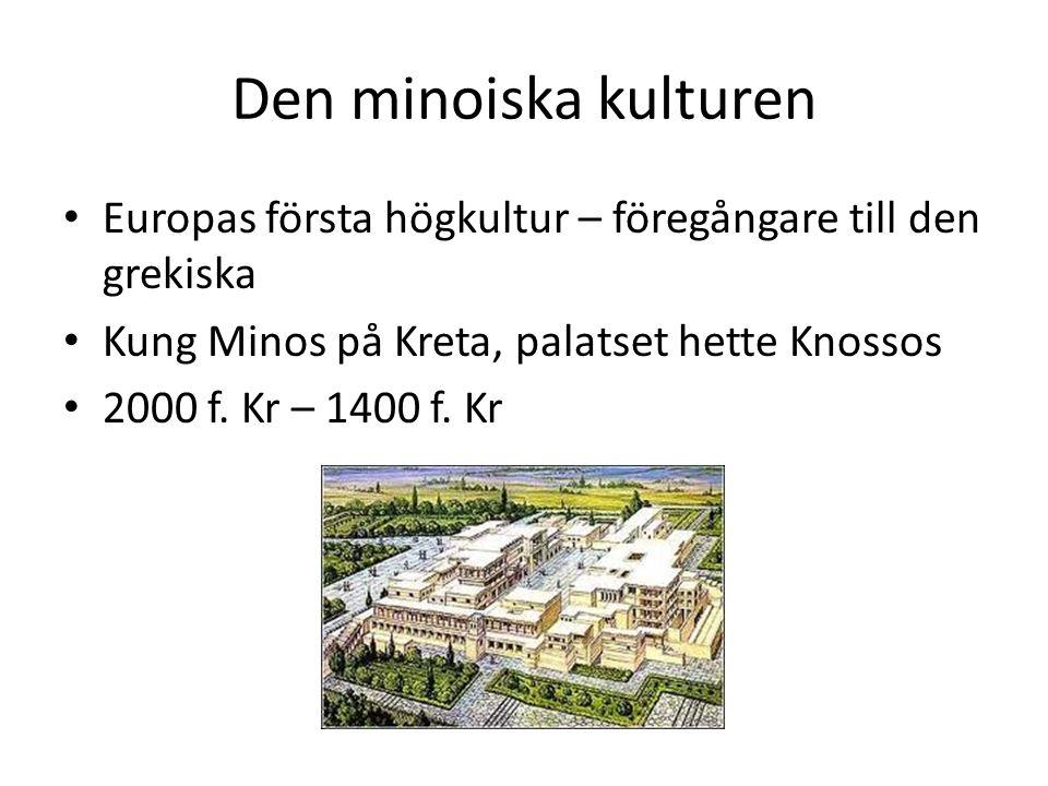 Den minoiska kulturen Europas första högkultur – föregångare till den grekiska. Kung Minos på Kreta, palatset hette Knossos.