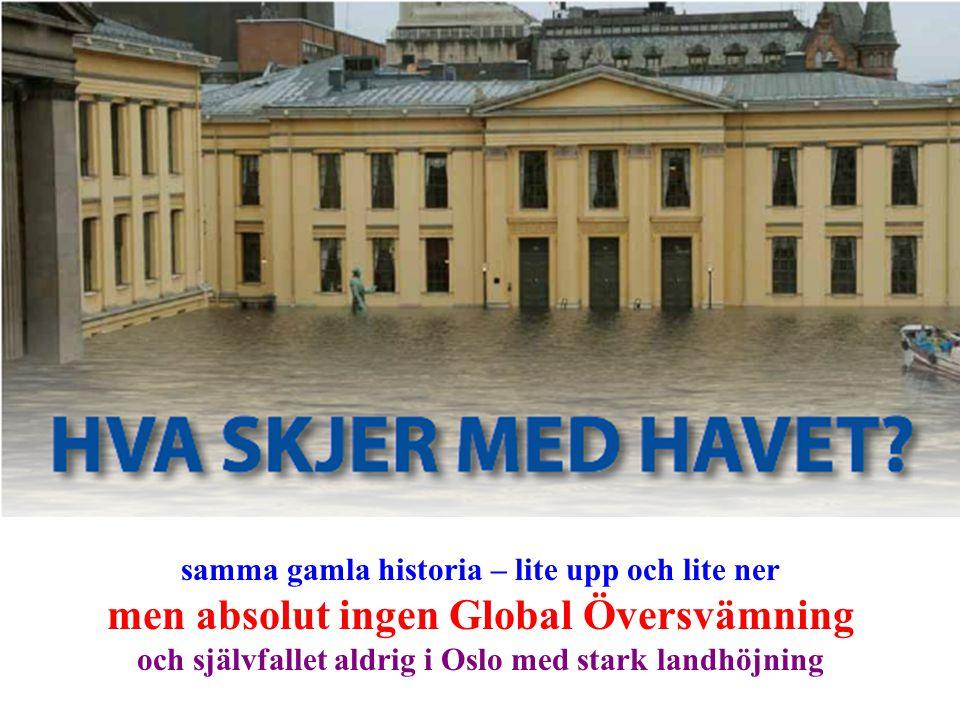 samma gamla historia – lite upp och lite ner men absolut ingen Global Översvämning och självfallet aldrig i Oslo med stark landhöjning