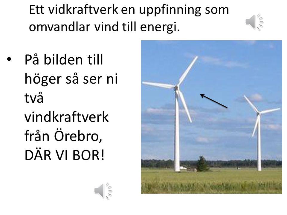 Ett vidkraftverk en uppfinning som omvandlar vind till energi.