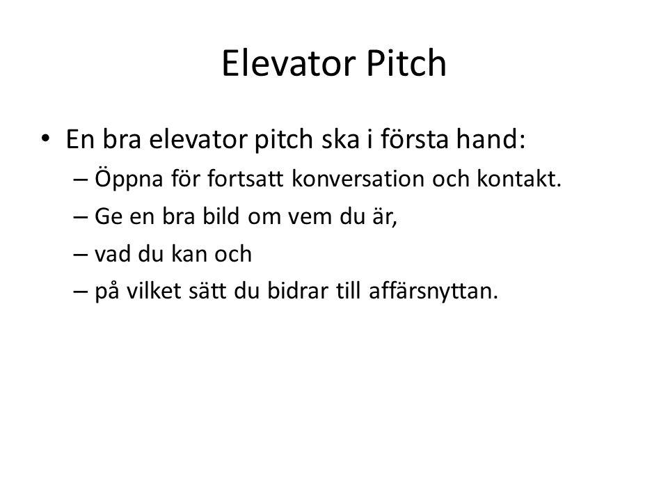 Elevator Pitch En bra elevator pitch ska i första hand: