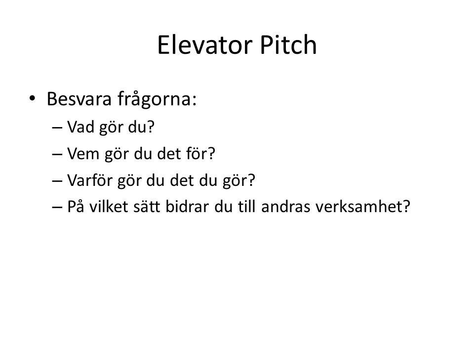Elevator Pitch Besvara frågorna: Vad gör du Vem gör du det för
