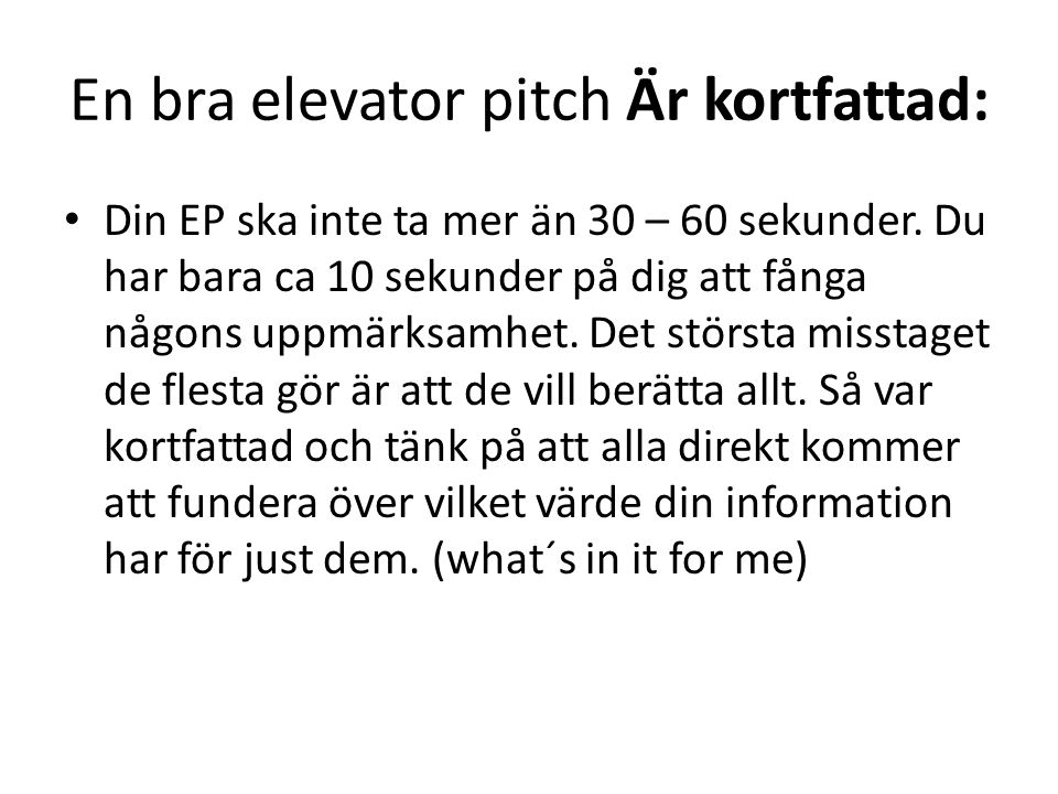 En bra elevator pitch Är kortfattad: