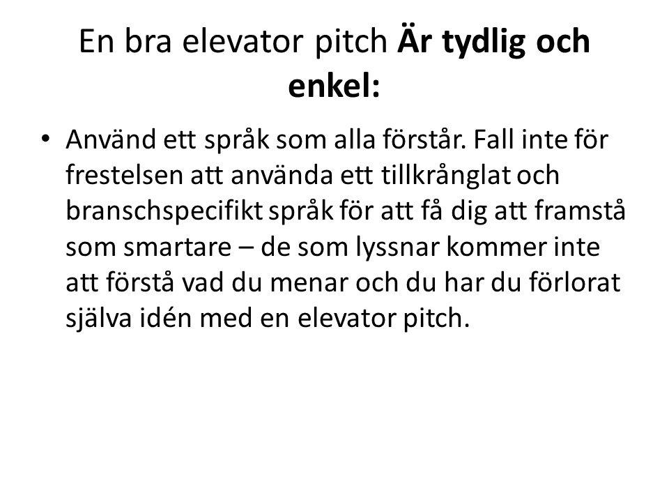 En bra elevator pitch Är tydlig och enkel: