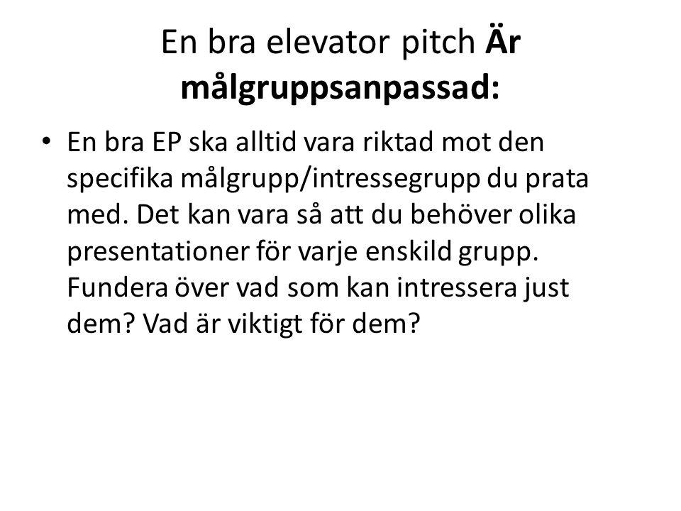 En bra elevator pitch Är målgruppsanpassad: