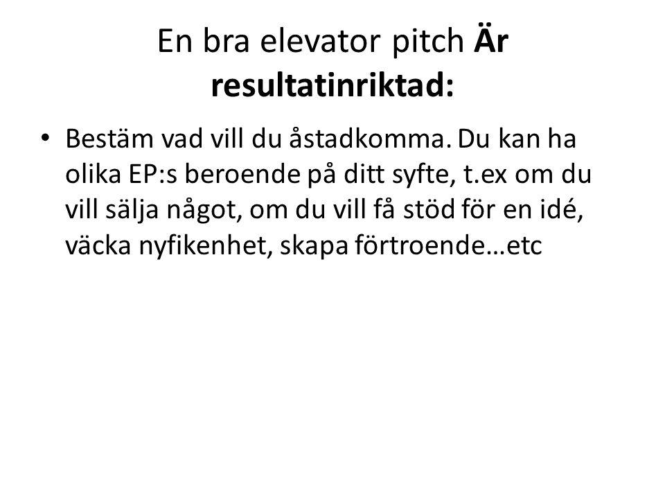 En bra elevator pitch Är resultatinriktad: