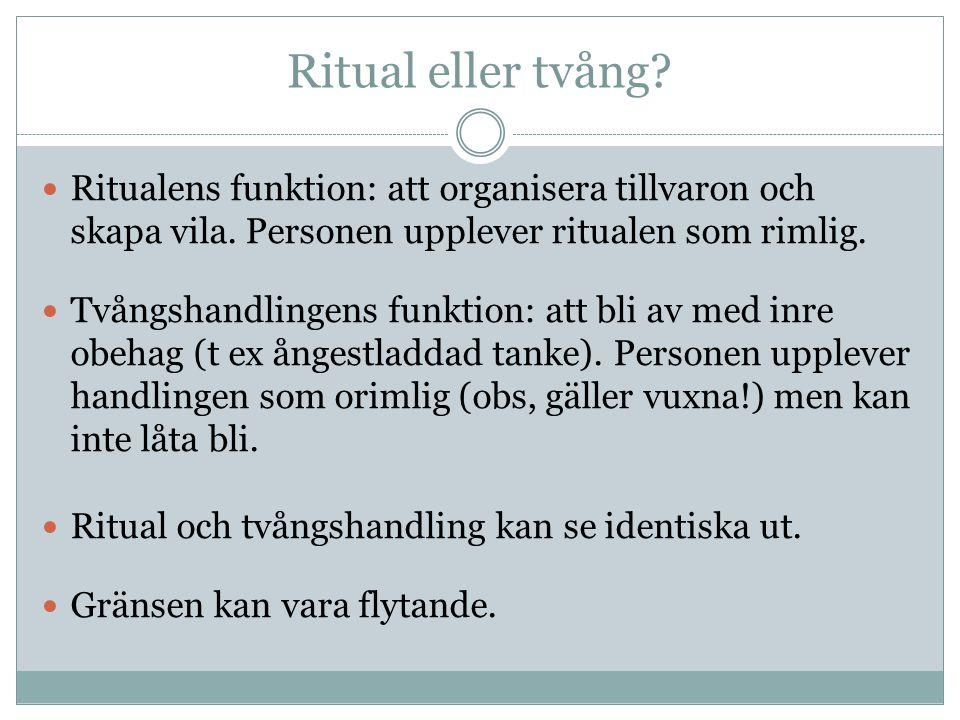 Ritual eller tvång Ritualens funktion: att organisera tillvaron och skapa vila. Personen upplever ritualen som rimlig.