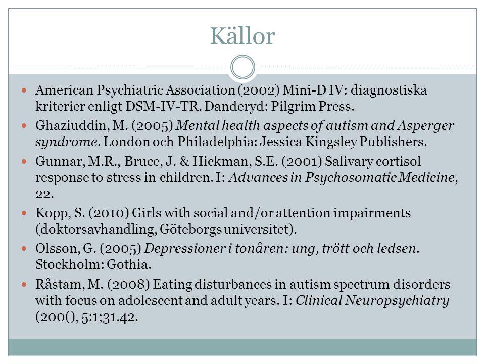 Källor American Psychiatric Association (2002) Mini-D IV: diagnostiska kriterier enligt DSM-IV-TR. Danderyd: Pilgrim Press.