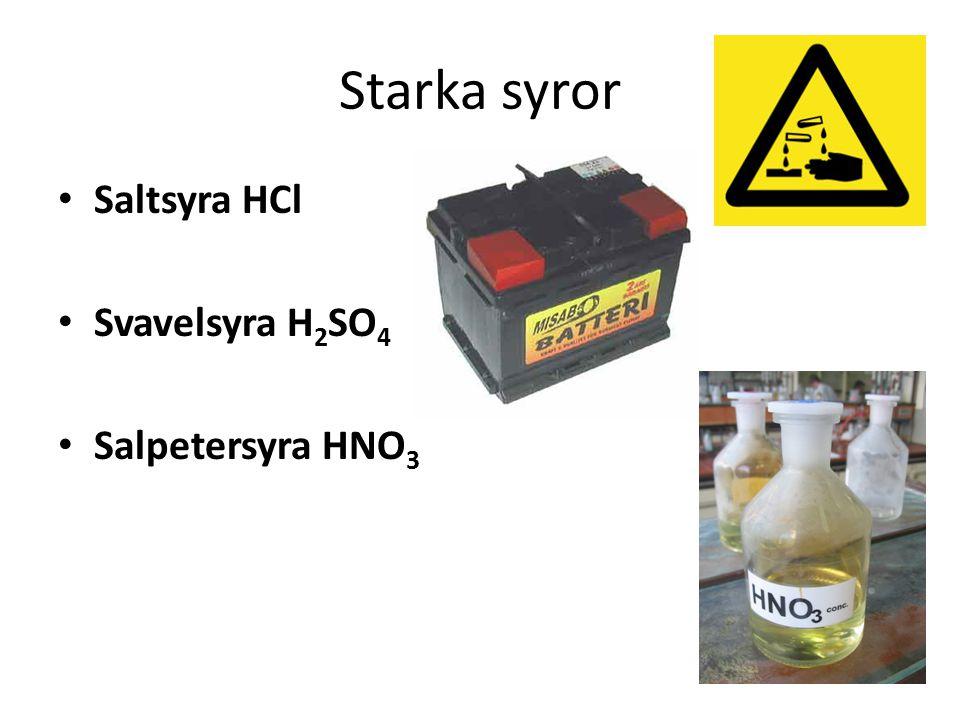 Starka syror Saltsyra HCl Svavelsyra H2SO4 Salpetersyra HNO3