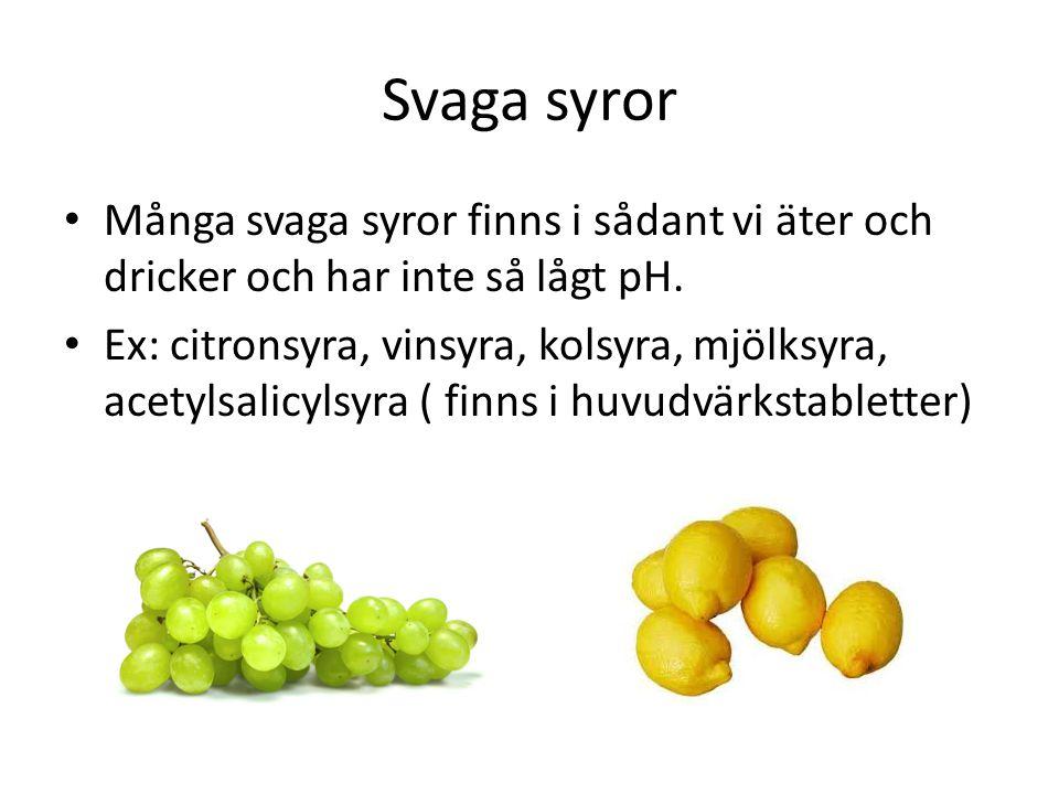 Svaga syror Många svaga syror finns i sådant vi äter och dricker och har inte så lågt pH.