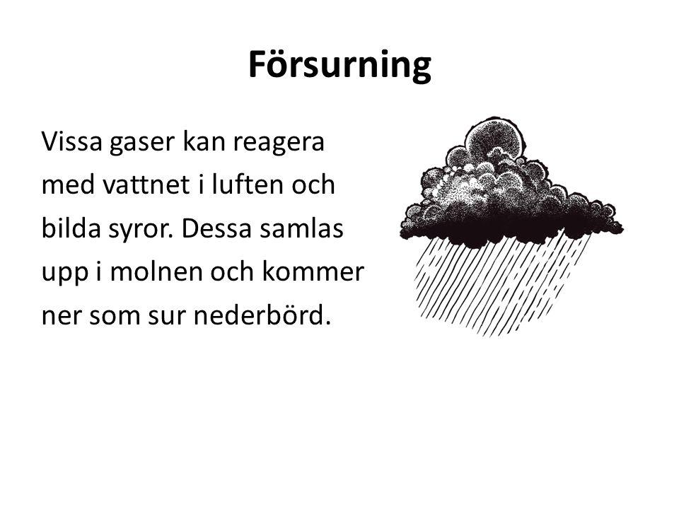 Försurning Vissa gaser kan reagera med vattnet i luften och bilda syror.