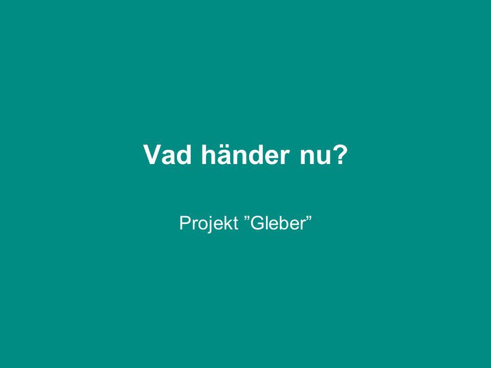Vad händer nu Projekt Gleber