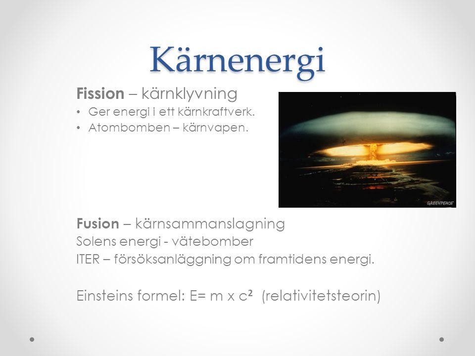 Kärnenergi Fission – kärnklyvning Fusion – kärnsammanslagning
