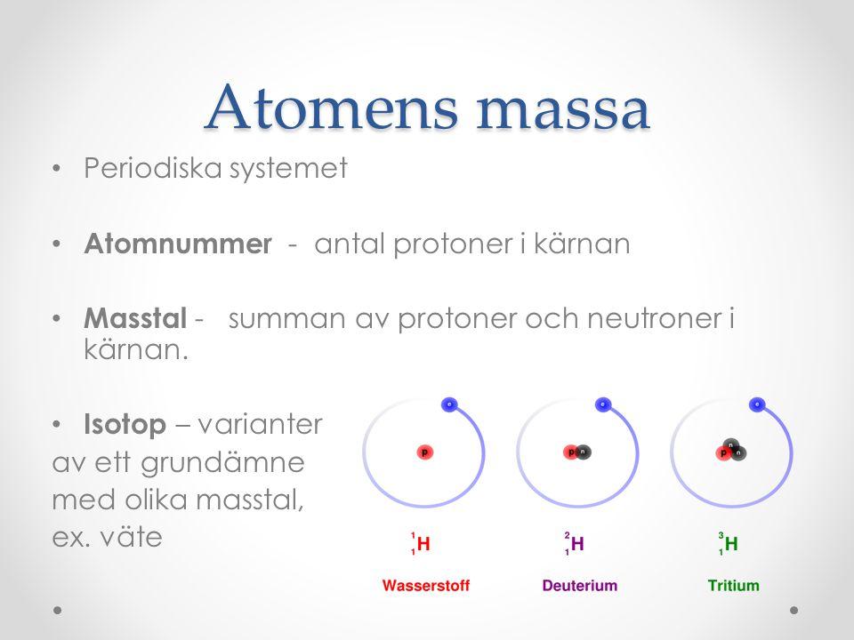 Atomens massa Periodiska systemet Atomnummer - antal protoner i kärnan