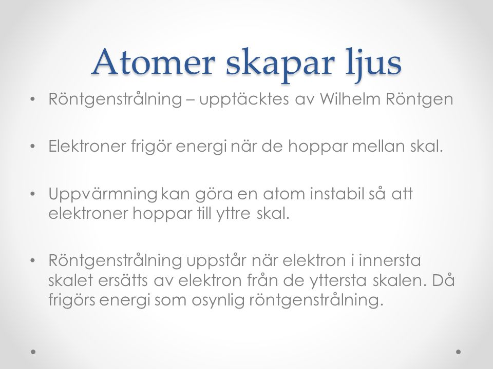 Atomer skapar ljus Röntgenstrålning – upptäcktes av Wilhelm Röntgen