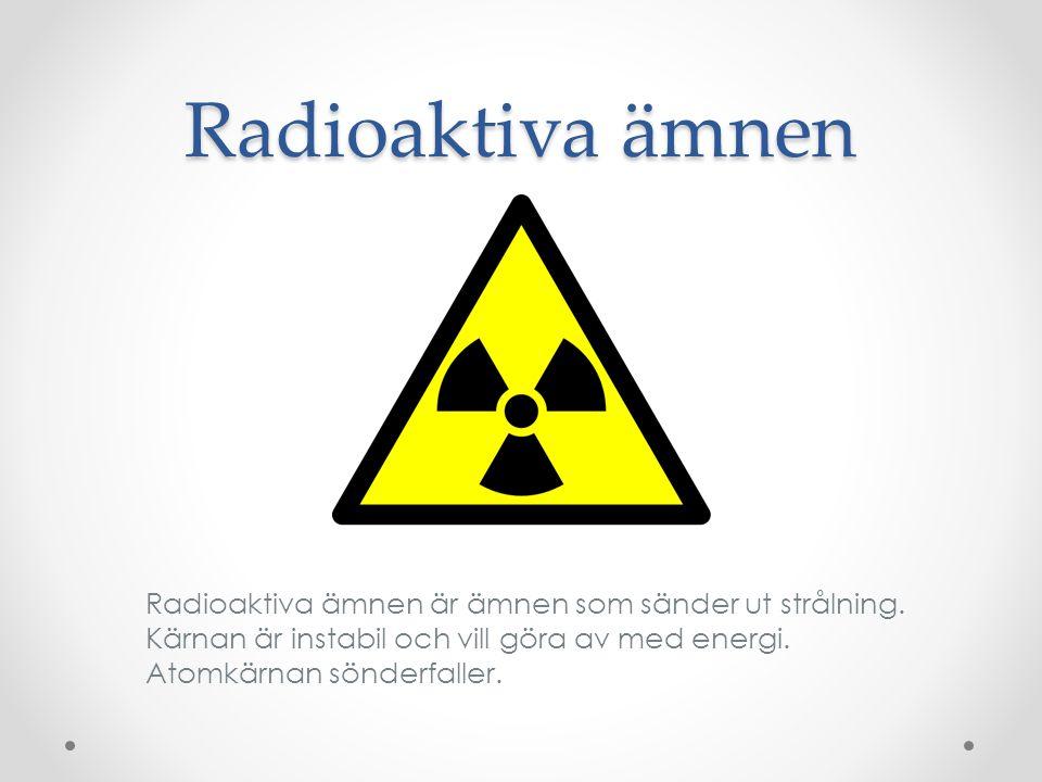 Radioaktiva ämnen Radioaktiva ämnen är ämnen som sänder ut strålning.