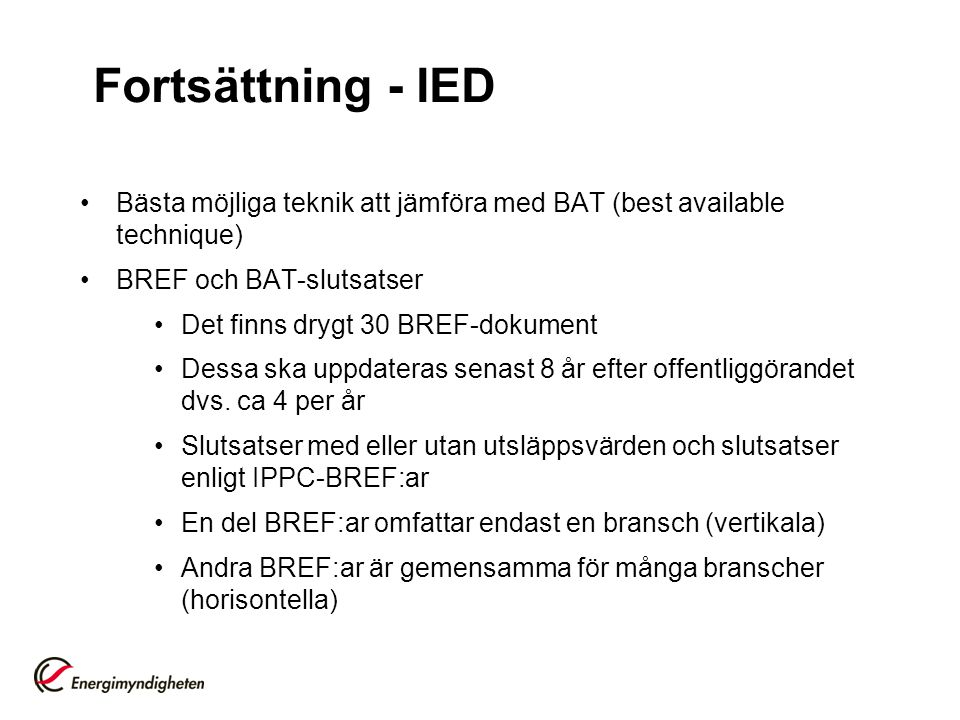 Fortsättning - IED Bästa möjliga teknik att jämföra med BAT (best available technique) BREF och BAT-slutsatser.