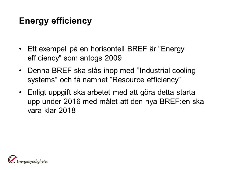 Energy efficiency Ett exempel på en horisontell BREF är Energy efficiency som antogs 2009.