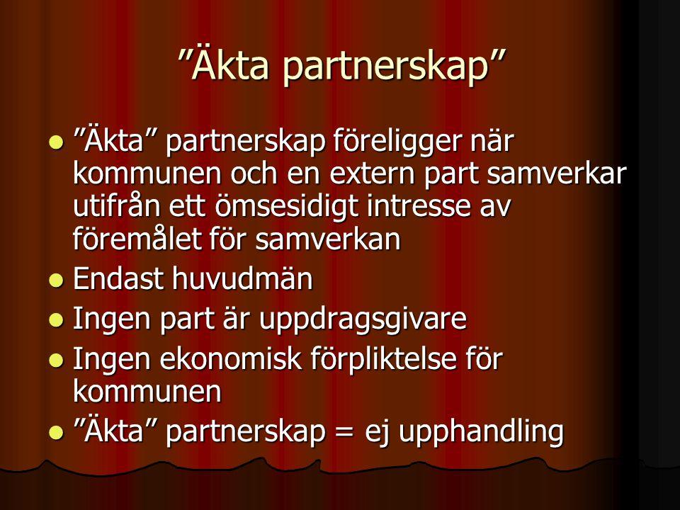 Äkta partnerskap Äkta partnerskap föreligger när kommunen och en extern part samverkar utifrån ett ömsesidigt intresse av föremålet för samverkan.
