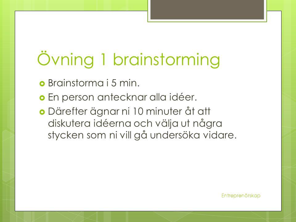 Övning 1 brainstorming Brainstorma i 5 min.