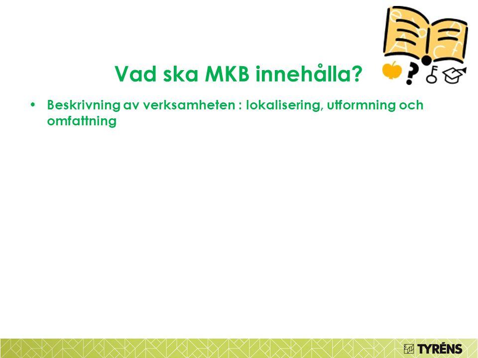 Vad ska MKB innehålla Beskrivning av verksamheten : lokalisering, utformning och omfattning