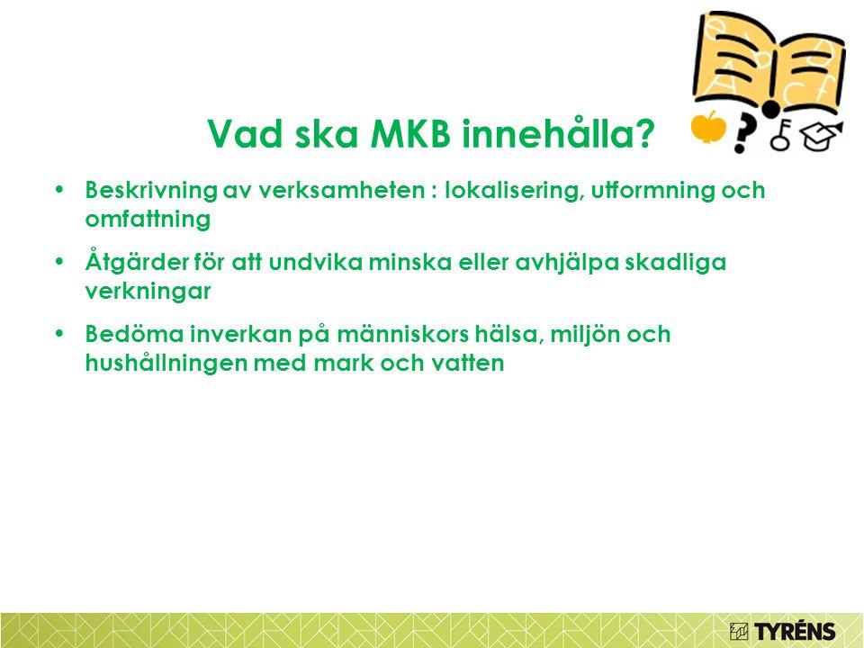Vad ska MKB innehålla Beskrivning av verksamheten : lokalisering, utformning och omfattning.