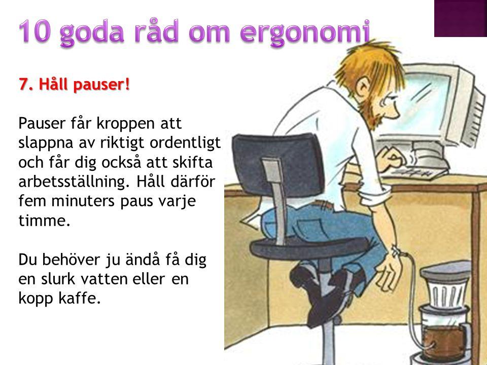 10 goda råd om ergonomi 7. Håll pauser!