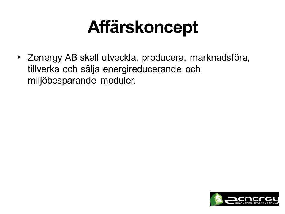 Affärskoncept Zenergy AB skall utveckla, producera, marknadsföra, tillverka och sälja energireducerande och miljöbesparande moduler.