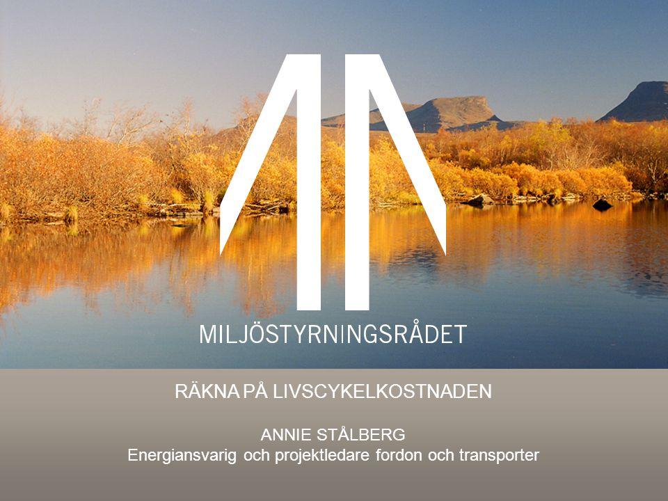 Räkna på livscykelkostnaden Annie Stålberg Energiansvarig och projektledare fordon och transporter