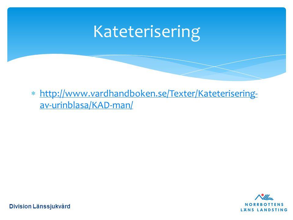 Kateterisering http://www.vardhandboken.se/Texter/Kateterisering-av-urinblasa/KAD-man/ Division Länssjukvård.