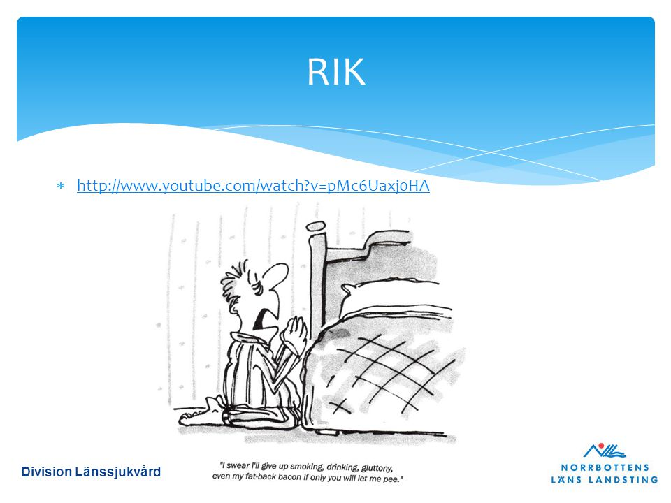 RIK http://www.youtube.com/watch v=pMc6Uaxj0HA Division Länssjukvård