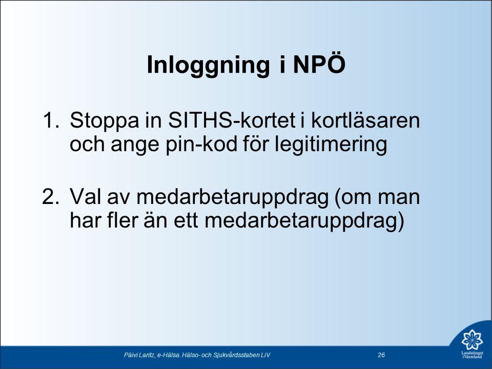 Inloggning i NPÖ Stoppa in SITHS-kortet i kortläsaren och ange pin-kod för legitimering.