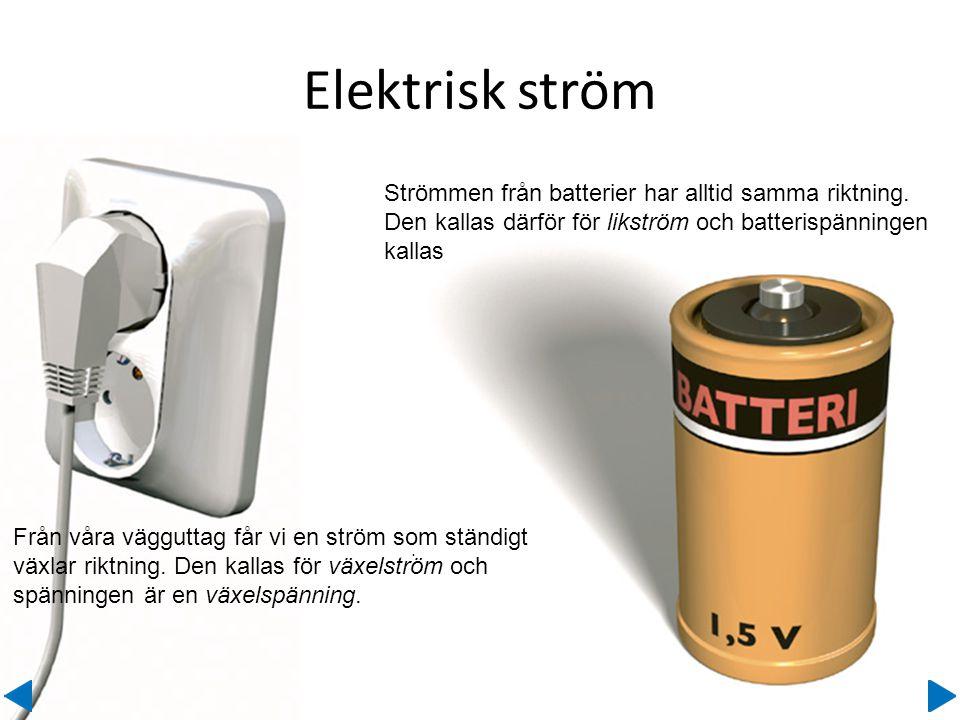 Elektrisk ström Från vägguttaget får vi växelspänning.