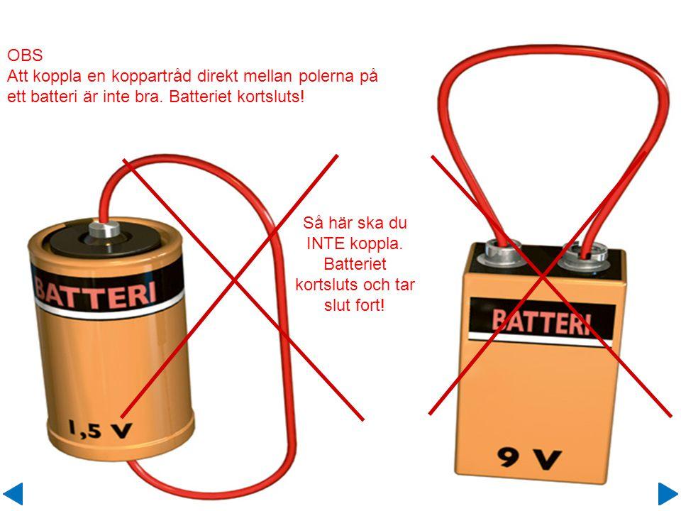 Så här ska du INTE koppla. Batteriet kortsluts och tar slut fort!