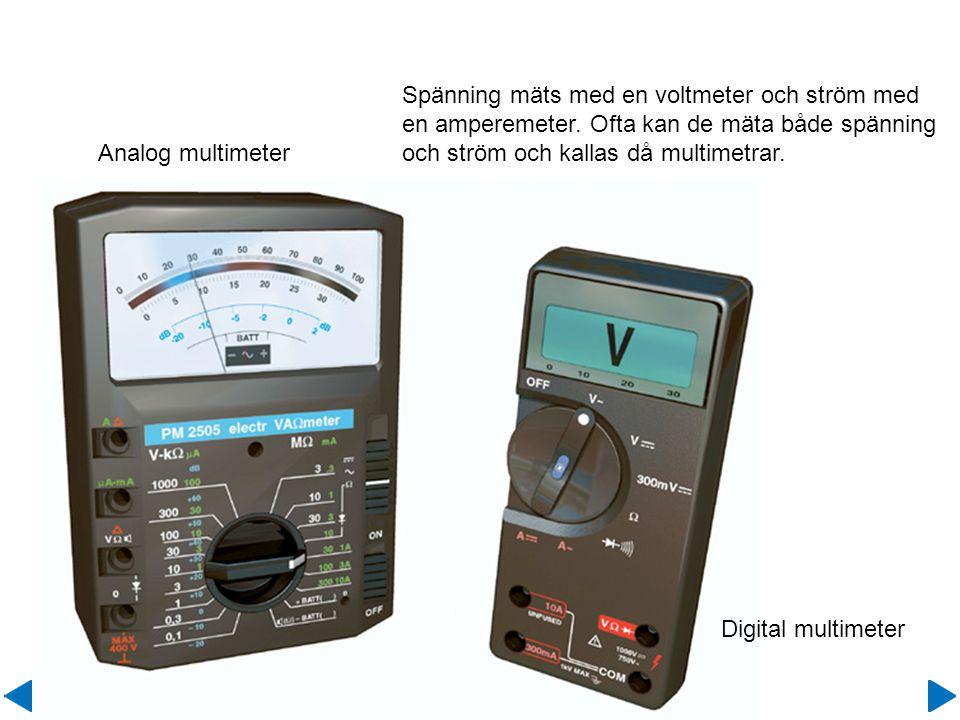 Spänning mäts med en voltmeter och ström med en amperemeter