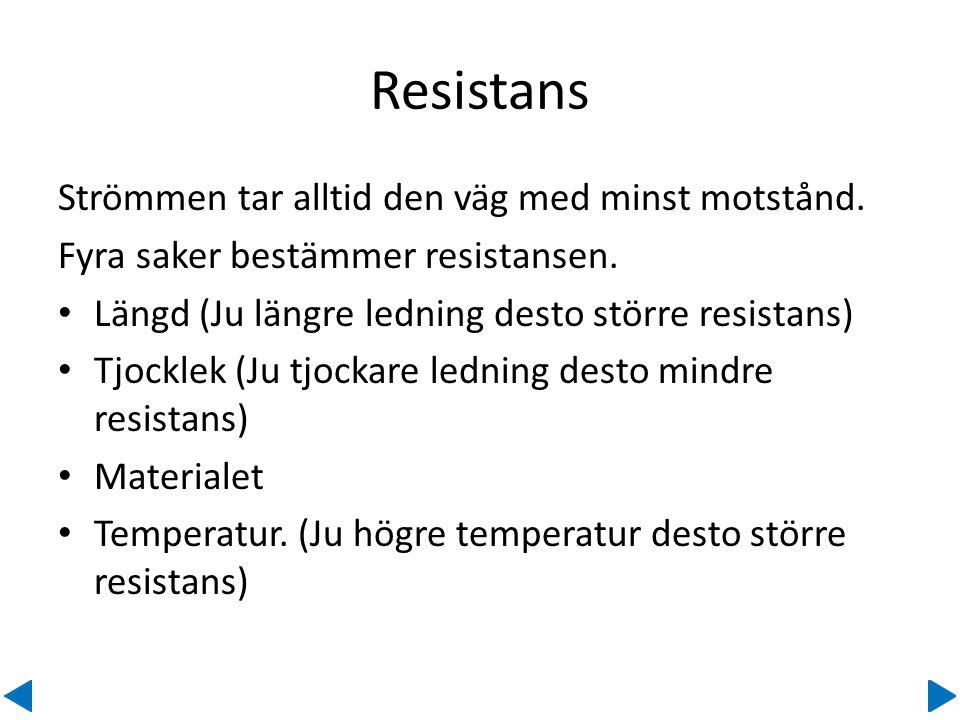 Resistans Strömmen tar alltid den väg med minst motstånd.