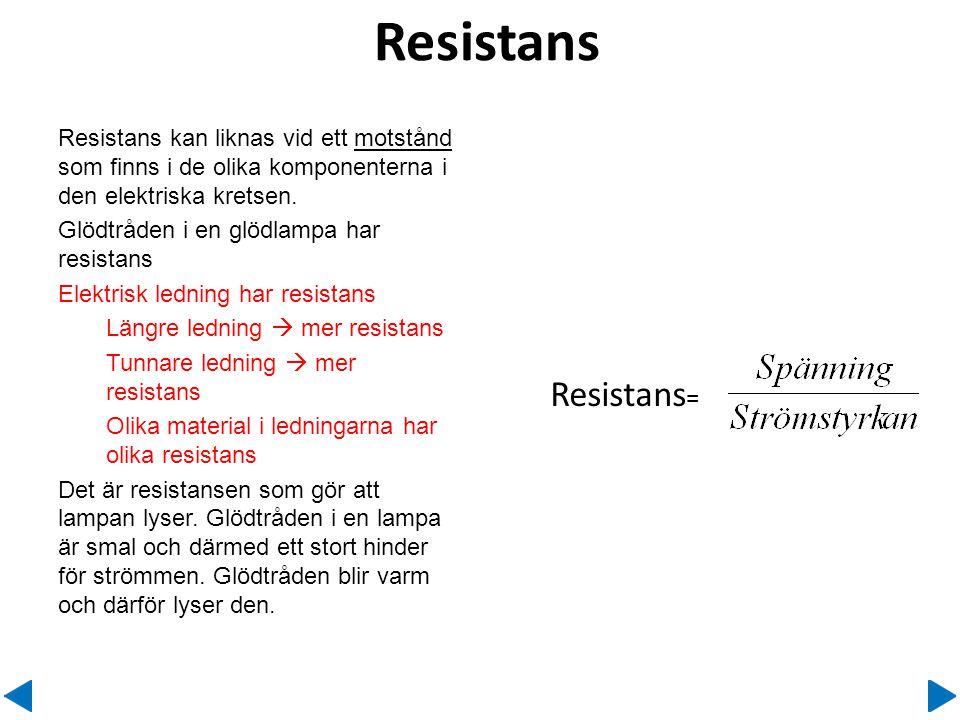 Resistans Resistans kan liknas vid ett motstånd som finns i de olika komponenterna i den elektriska kretsen.