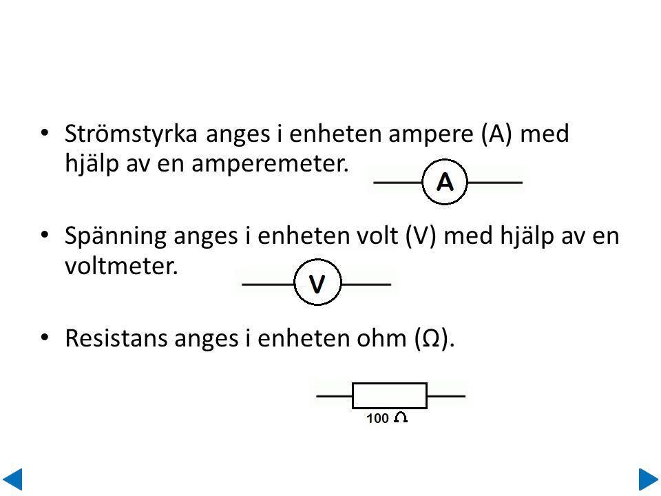 Strömstyrka anges i enheten ampere (A) med hjälp av en amperemeter.