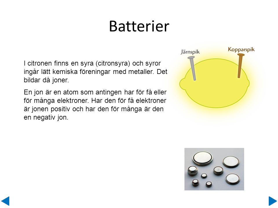 Batterier Ett batteri kan du göra själv av en citron och några spikar.