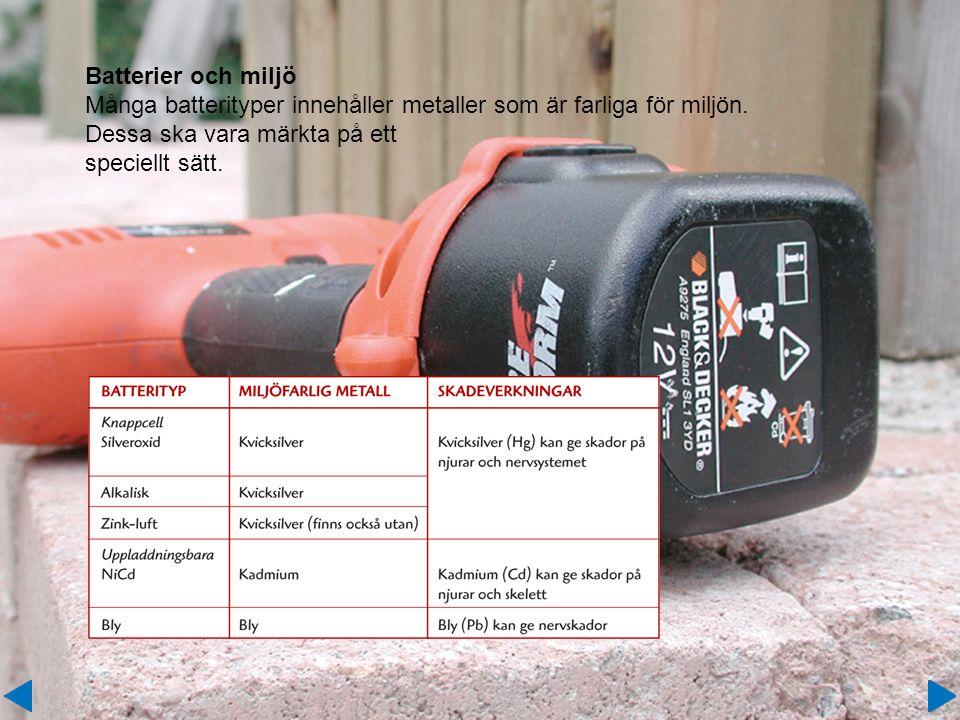 Batterier och miljö Många batterityper innehåller metaller som är farliga för miljön.