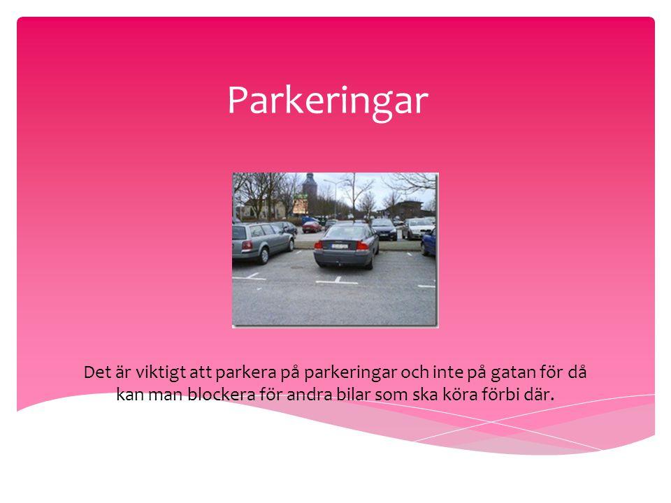 Parkeringar Det är viktigt att parkera på parkeringar och inte på gatan för då kan man blockera för andra bilar som ska köra förbi där.