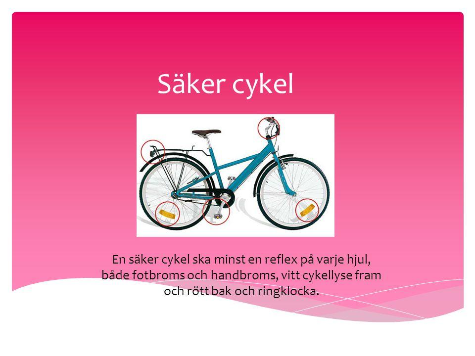 Säker cykel En säker cykel ska minst en reflex på varje hjul, både fotbroms och handbroms, vitt cykellyse fram och rött bak och ringklocka.