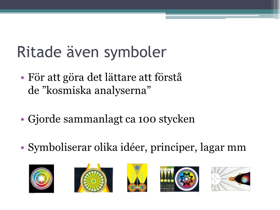 Ritade även symboler För att göra det lättare att förstå de kosmiska analyserna Gjorde sammanlagt ca 100 stycken.