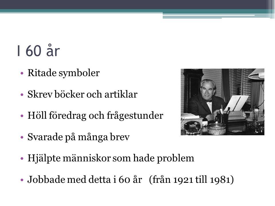 I 60 år Ritade symboler Skrev böcker och artiklar