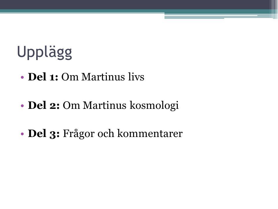 Upplägg Del 1: Om Martinus livs Del 2: Om Martinus kosmologi